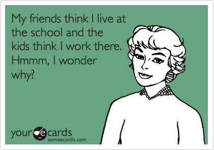 My friends think I live at the school and the kids think I work there. Hmmm, I wonder why?  The life of a PTA president.