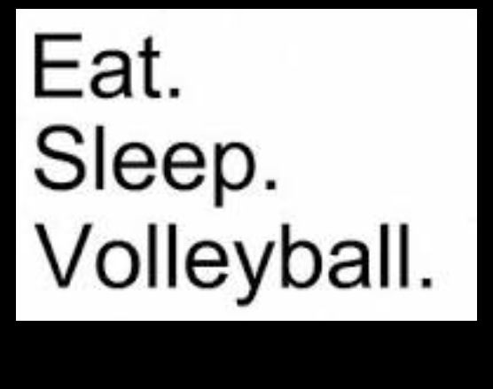 Eat Sleep Volleyball Quotes