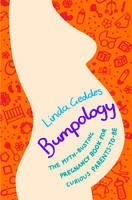Bumpology: The Myth-busting Pregnancy Book for Curious Parents-to-be (Jan)