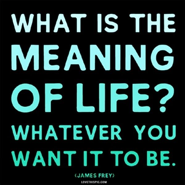 the meaning of life life quotes quotes positive quotes quote life life quote inspirational quotes