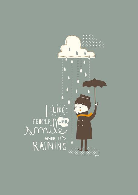 I like people who smile when it's raining by Mayra Magalhães, via Flickr