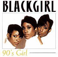 """93. """"90's Girl"""" - Blackgirl"""