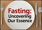 Fasting: Uncovering Our Essence