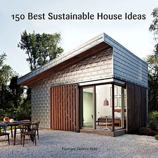 A New Book Features 150 Sustainable House Ideas Architectural Digest