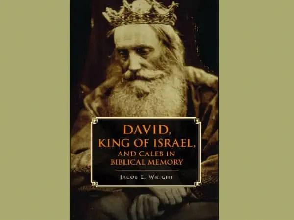 David King Of Israel By Dr Jacob L Wright L King David