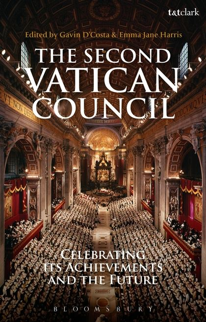 The Second Vatican Council Celebrating Its Achievements And The Future Gavin D Costa