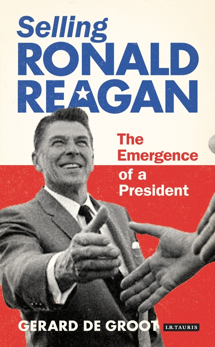 selling ronald reagan the emergence of