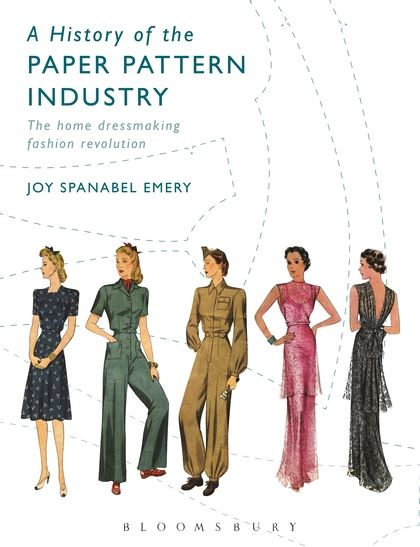 Joy Spanabel Emery, A History of the Paper Pattern Industry: The home dressmaking fashion revolution