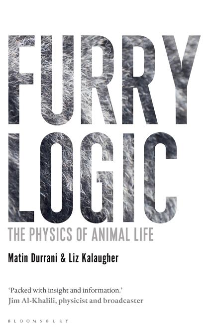 Furry Logic: The Physics of Animal Life: Matin Durrani