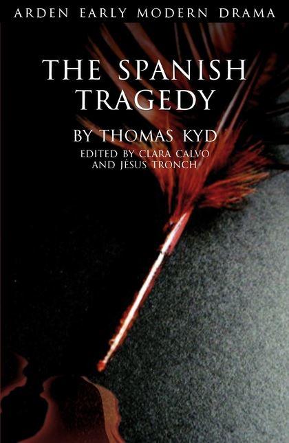 The Spanish Tragedy Arden Early Modern Drama Thomas Kyd Clara Calvo The Arden Shakespeare