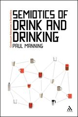 Semiotics of Drink and Drinking (Continuum Advances in