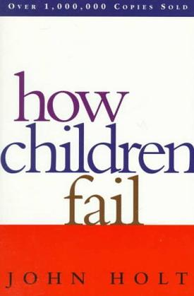 How Children Fail: angry lessons from failures to teach