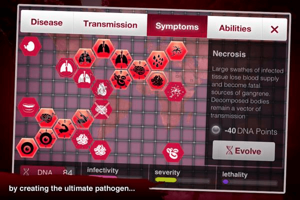 Plague Inc - a game where you evolve microbes to create a global plague