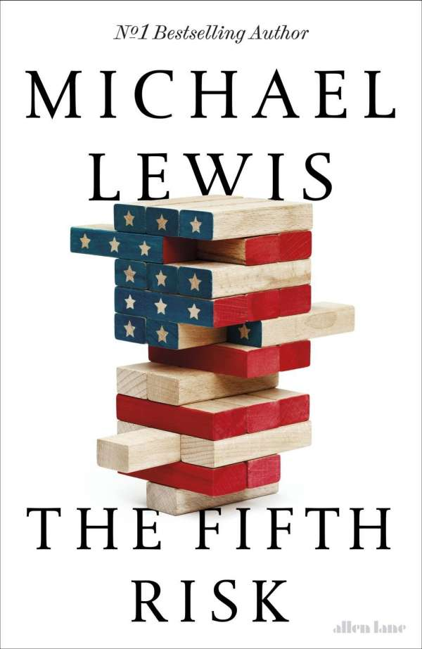 The Fifth Risk: Michael Lewis explains how the  deep state  is just nerds versus grifters