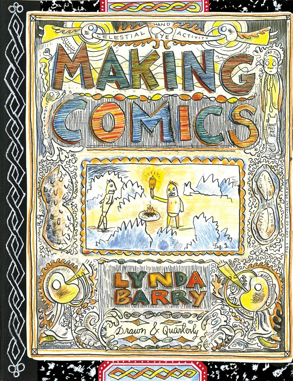 Lynda Barry s  Making Comics  is one of the best, most practical books ever written about creativity