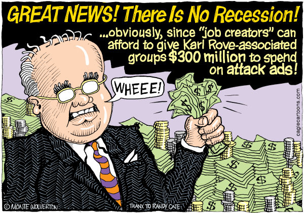 Karl Rove Confirms Theres No Recession © Wolverton,Cagle Cartoons,Rove, Karl Rove, Crossroads GPS, American Crossroads, Donations, Attack Ads, Attack, Advertisements, Donors