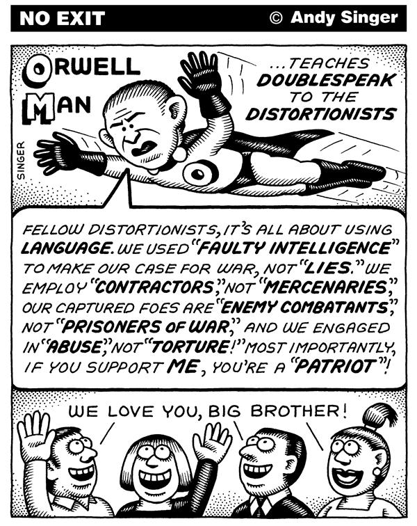 Single mothers is equality of sexes; Unmarried men are 'free', overflowing prisons is liberty  |  Cartoon titled Orwell Man Bush teaches Doublespeak By Andy Singer, in Politicalcartoons.com on 3/24/2006 12:00:00 AM  |  Click for image.