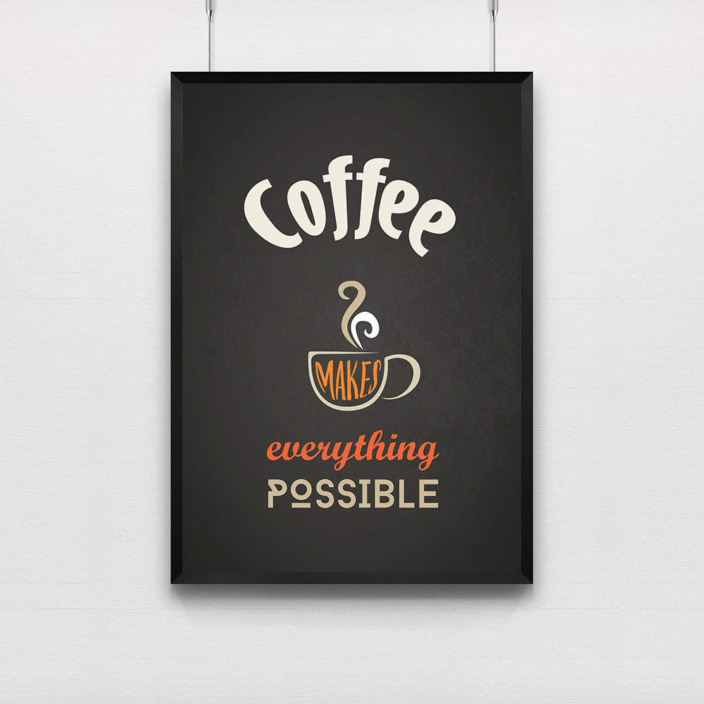 Poster Coffee Makes Everything Possible Decoration