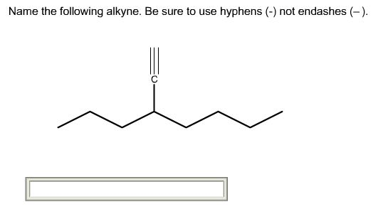 Solved: Name The Following Alkyne. Be Sure To Use Hyphens