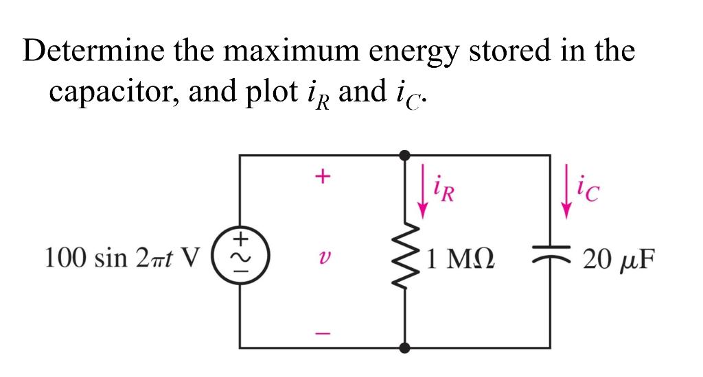 Solved Determine The Maximum Energy Stored In The Capacit