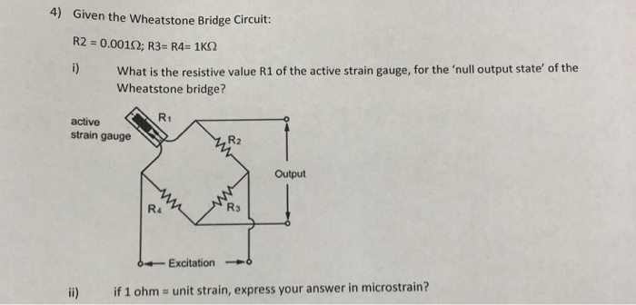Solved: 4) Given The Wheatstone Bridge Circuit R2 = 0.0010