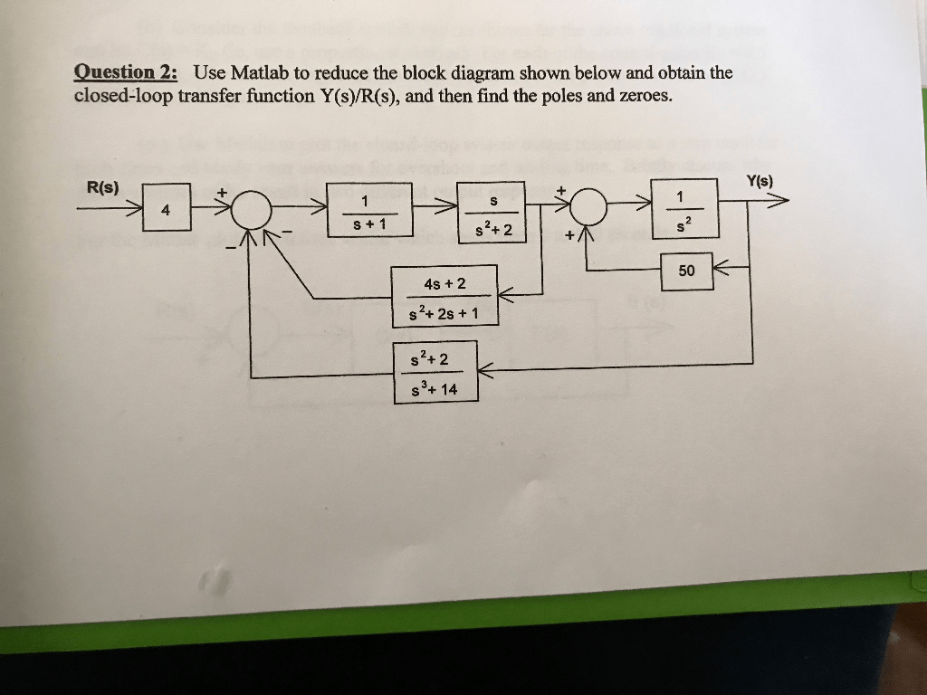 hight resolution of question 2 use matlab to reduce the block diagram shown below and obtain the closed