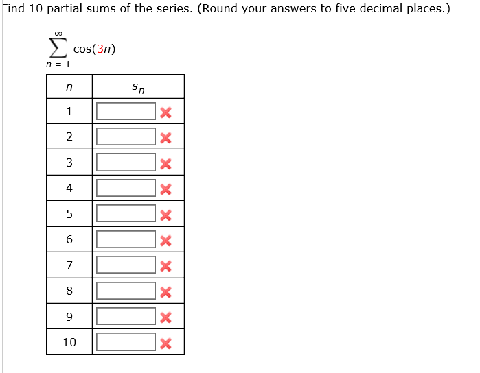 Solved: Find 10 Partial Sums Of The Series. (Round Your An
