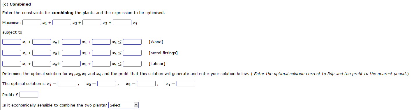 (c) Combined Enter the constraints for combining the plants and the expression to be optimised. Maximise: O 2 + 12+ 13+ O n s
