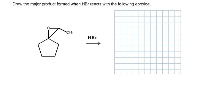 Draw The Major Product Formed When HBr Reacts With