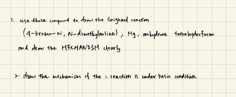 1. use those compound to draw the Grignard reaction (4-bromo-N, N-dimethylaulinel, Mg, anhydrous fefrahydrofuran and draw the
