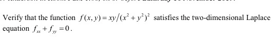 Verify that the function f(x,y)= xy/(x + y2) satisfies the two-dimensional Laplace equation for + fy=0.
