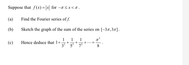 Suppose that f(x) = x/ for -A 5x<A. (a) Find the Fourier series of f. (b) Sketch the graph of the sum of the series on (-3,3%