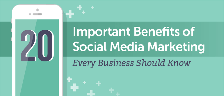 20 Benefits Of Social Media Marketing Every Business Should Know