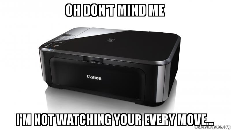 printers are watching...