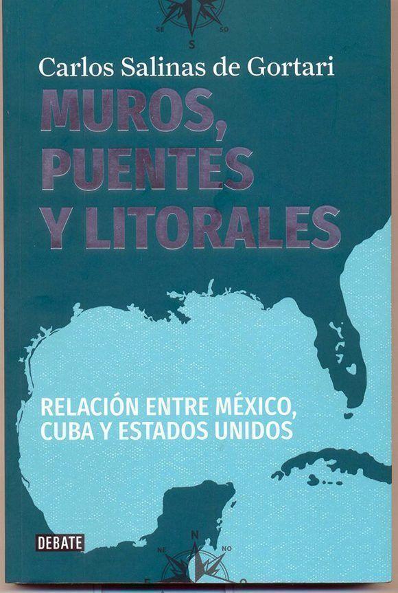 Portada del libro del ex presidente mexicano Carlos Salinas de Gortari, titulado Muros, Puentes y Litorales. Relación entre México, Cuba y Estados Unidos .