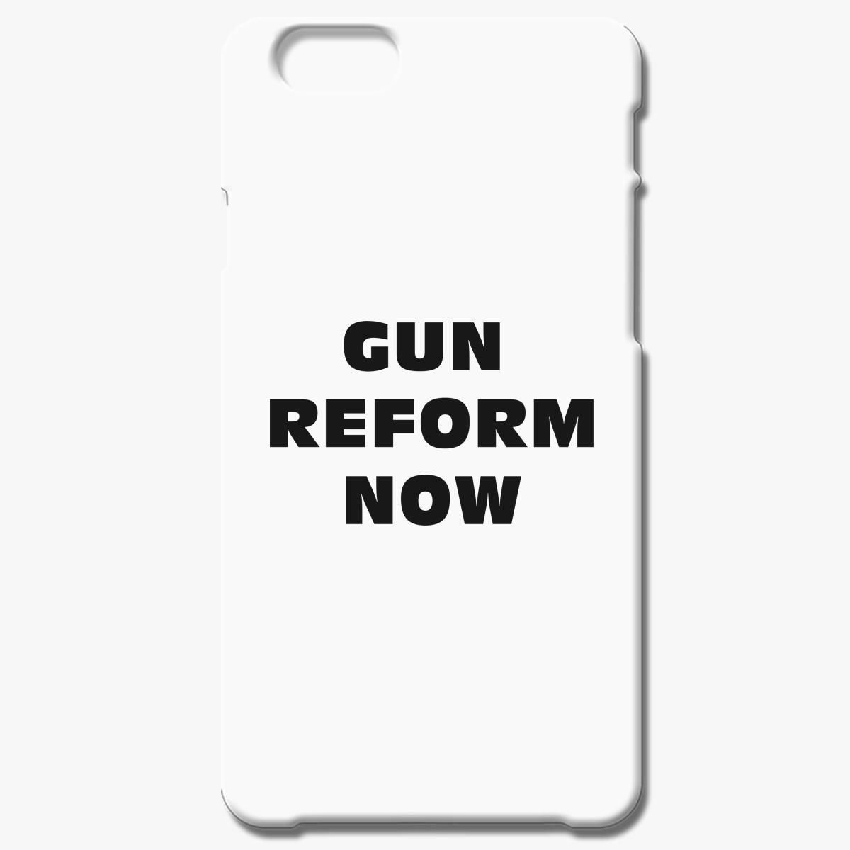 Gun Reform Now Iphone 6 6s Plus Case