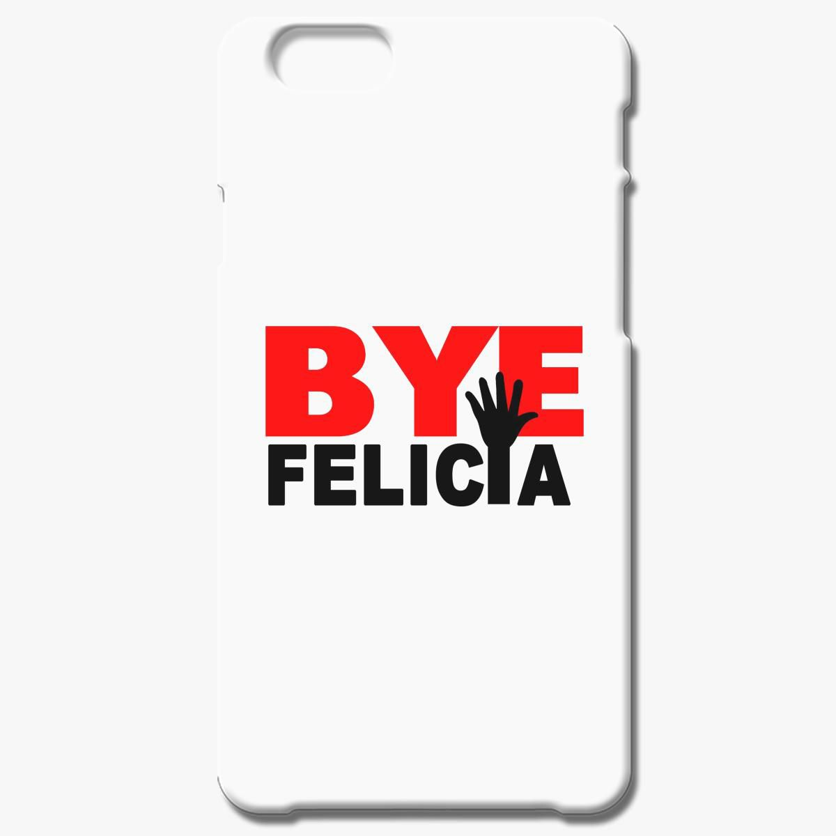 Bye Felicia Iphone 6 6s Plus Case