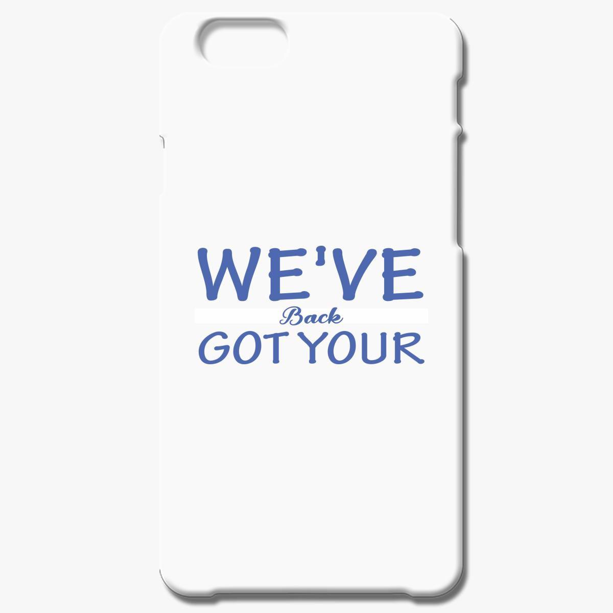 We Ve Got Your Back Iphone 6 6s Plus Case