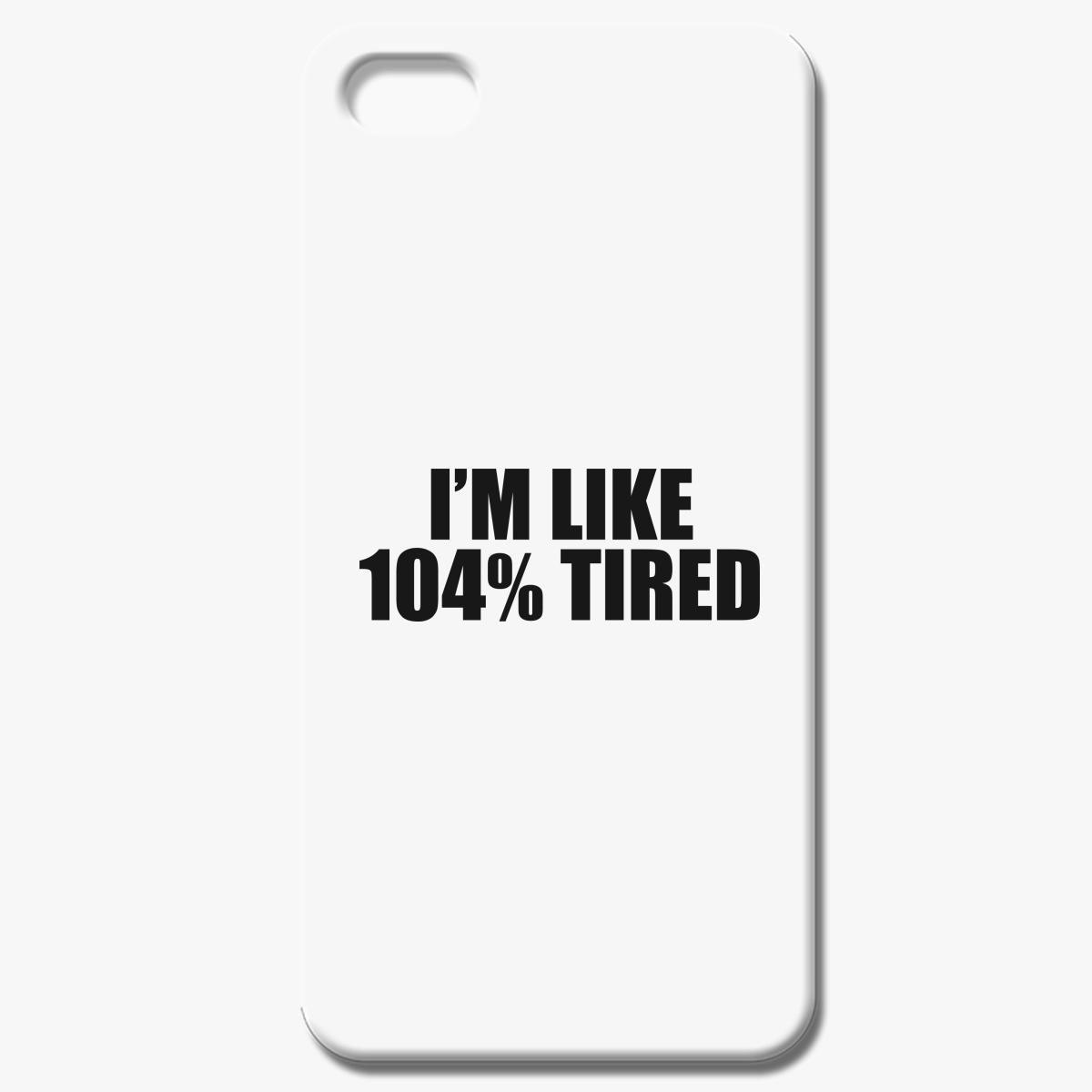 I M Like 104 Tired Iphone 8 Case