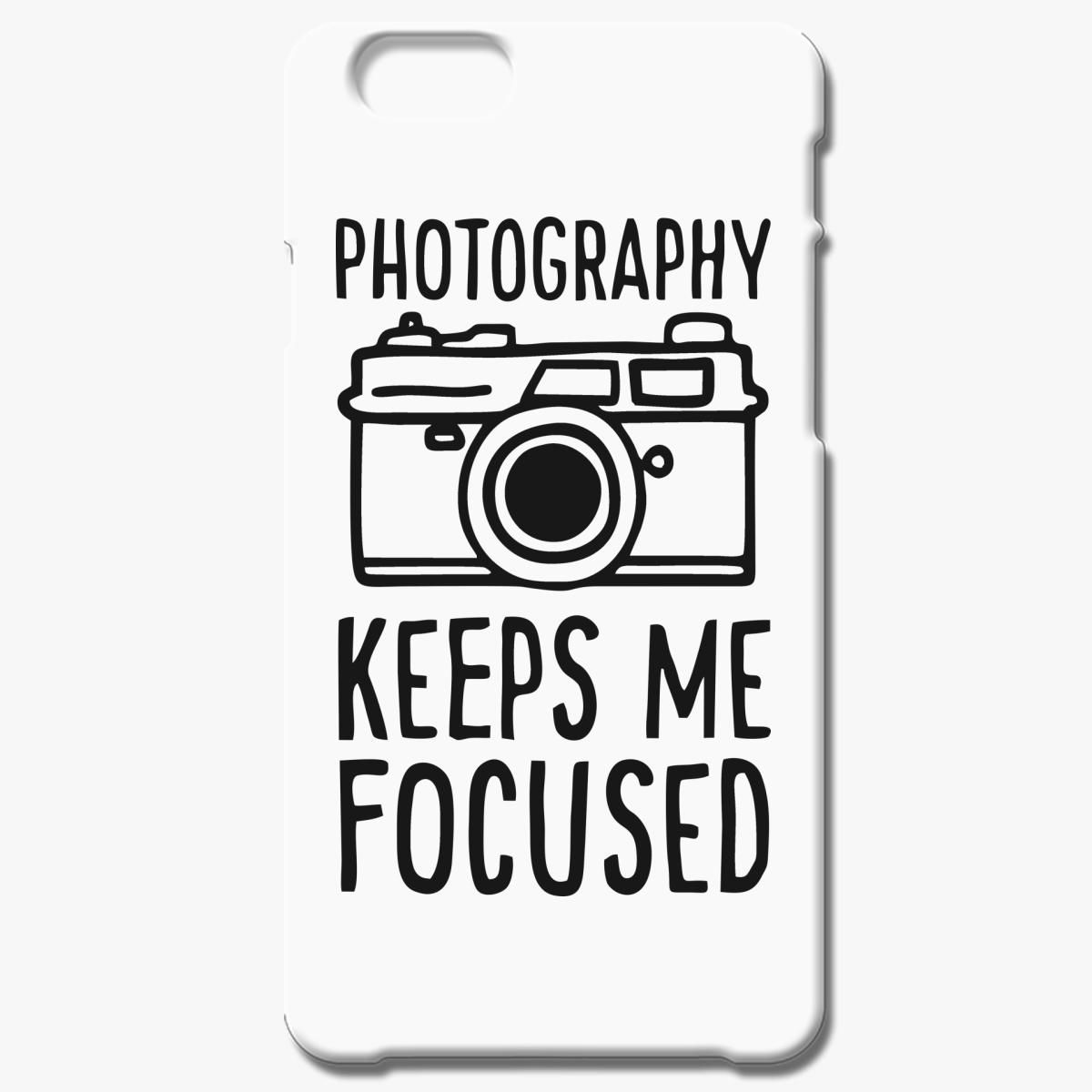 Photography Keeps My Focused Iphone 6 6s Plus Case