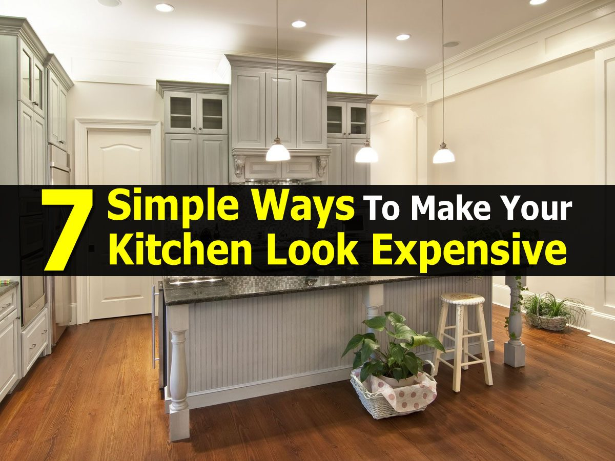 7 Simple Ways To Make Your Kitchen Look Expensive