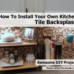 How To Install Backsplash In Kitchen Desing Your Own Tile