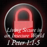 Living Secure in an Insecure World  (1 Peter 1:1-5)