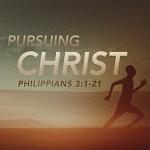 Necessary Steps in Pursuing Christ (Philippians 3:12-14)