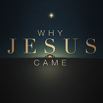 The Remarkable Reasons Jesus Came (Christmas 2016)