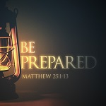 Be Prepared (Matthew 25:1-13)