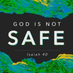 God Is Not Safe (Isaiah 40)