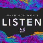 Cuando Dios No Escuchará