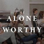 He Alone Is Worthy (Revelation 5)