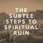 The Subtle Steps to Spiritual Ruin (1 Samuel)